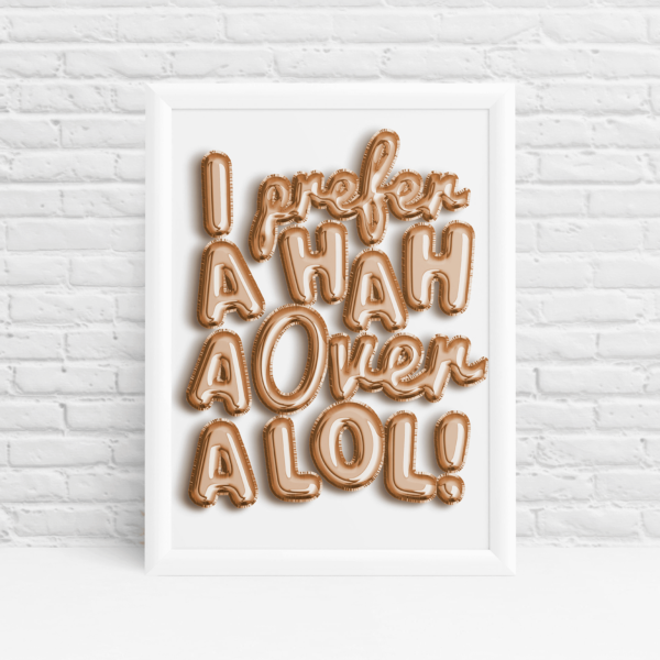 Metallic rose gold balloons 'I prefer a HAHA over a LOL' print by Ibbleobble®